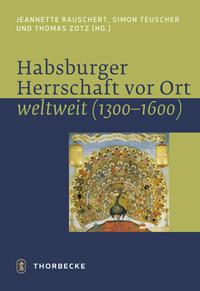 Habsburger Herrschaft vor Ort - weltweit (1300-1600)