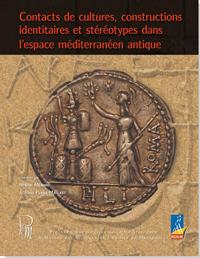 Contacts de cultures, constructions identitaires et stéréotypesdans l'espace méditerranéenn antique