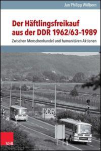 Der Häftlingsfreikauf aus der DDR 1962/63-1989