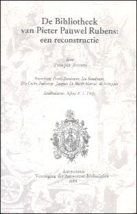 Prosper Arents: De Bibliotheek van Pieter Pauwel Rubens: een reconstructie