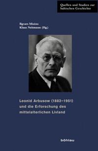 Leonid Arbusow (1882-1951) und die Erforschung des mittelalterlichen Livland