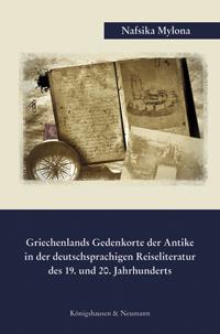Griechenlands Gedenkorte der Antike in der deutschsprachigen Reiseliteratur des 19. und 20. Jahrhunderts