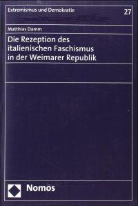 Die Rezeption des italienischen Faschismus in der Weimarer Republik