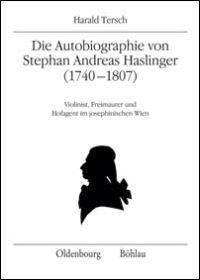 Die Autobiographie von Stephan Andreas Haslinger (1740-1807)