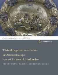 Türkenkriege und Adelskultur in Ostmitteleuropa vom 16. bis zum 18. Jahrhundert