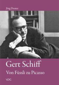 Gert Schiff. Von Füssli zu Picasso: Biographie einer Kunsthistoriker-Generation