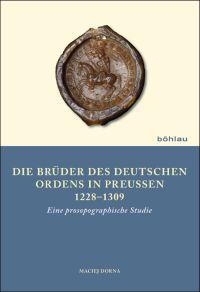 Die Brüder des Deutschen Ordens in Preußen 1228-1309