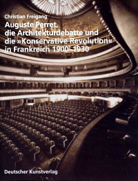 """Auguste Perret, die Architekturdebatte und die """"Konservative Revolution"""" in Frankreich 1900-1930"""