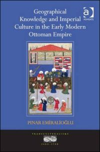 Geographical Knowledge and Imperial Culture in the Early Modern Ottoman Empire