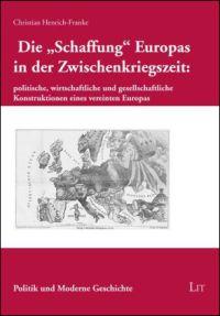 """Die """"Schaffung"""" Europas in der Zwischenkriegszeit: politische, wirtschaftliche und gesellschaftliche Konstruktionen eines vereinten Europas"""