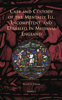 Care and Custody of the Mentally Ill, Incompetent, and Disabled in Medieval England
