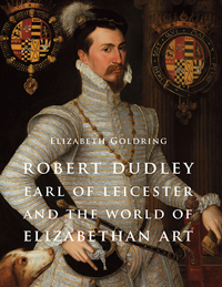 Robert Dudley, Earl of Leicester, and the World of Elizabeth