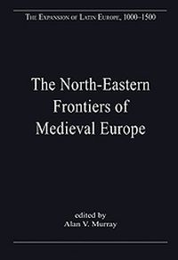 The North-Eastern Frontiers of Medieval Europe