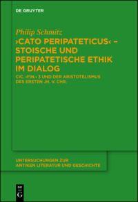 Cato Peripateticus - stoische und peripatetische Ethik im Dialog