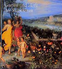 Gärten und Höfe der Rubenszeit im Spiegel der Malerfamilie Breughel und der Künstler um Peter Paul Rubens