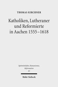 Katholiken, Lutheraner und Reformierte in Aachen 1555-1618