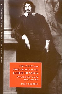 Dynasty and Diplomacy in the Court of Savoy : Political Culture and the Thirty Years' War
