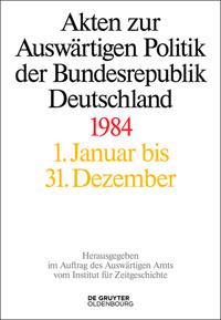 Akten zur Auswärtigen Politik der Bundesrepublik Deutschland 1984