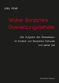 Walter Benjamins Übersetzungsästhetik