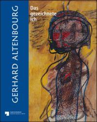 Gerhard Altenbourg. Das gezeichnete Ich