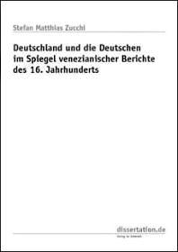 Deutschland und die Deutschen im Spiegel venezianischer Berichte des 16. Jahrhunderts