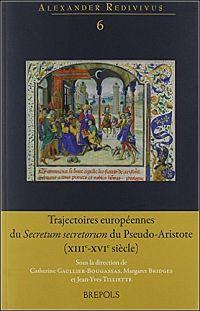 Trajectoires européennes du Secretum secretorum du Pseudo-Aristote (XIIIe - XVIe siècle)