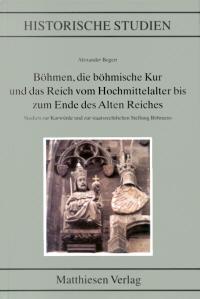 Böhmen, die böhmische Kur und das Reich vom Hochmittelalter bis zum Ende des Alten Reiches