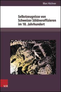 Selbstzeugnisse von Schweizer Söldneroffzieren im 18. Jahrhundert
