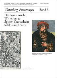 Das ernestinische Wittenberg: Spuren Cranachs in Schloss und Stadt