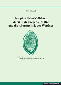 Der päpstliche Kollektor Marinus de Fregeno († 1482) und die Ablasspolitik der Wettiner