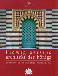 Ludwig Persius - Architekt des Königs