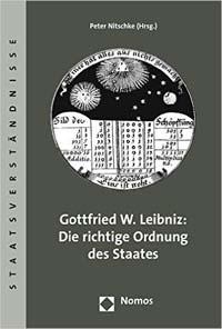 Gottfried W. Leibniz: Die richtige Ordnung des Staates