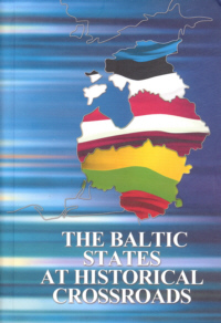 The Baltic States at Historical Crossroads. Political, economic, and legal problems and opportunities in the context of international co-operation at the beginning of the 21st century