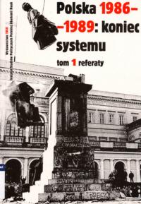 Polska 1986-1989. Koniec systemu. Materiały międzynarodowej konferencji. Miedzeszyn, 21-23 października 1999