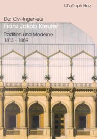 Der Civil-Ingenieur Franz Jakob Kreuter