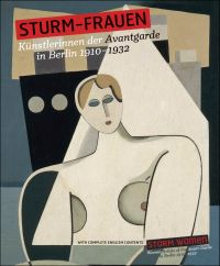 Sturm-Frauen. Künstlerinnen der Avantgarde in Berlin 1910-1932