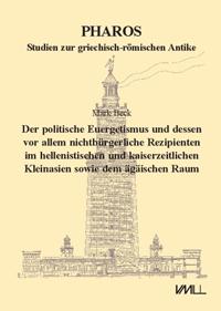 Der politische Euergetismus und dessen vor allem nichtbürgerliche Rezipienten im hellenistischen und kaiserzeitlichen Kleinasien sowie dem ägäischen Raum