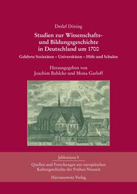 Studien zur Wissenschafts- und Bildungsgeschichte in Deutschland um 1700
