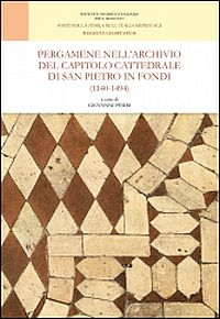 Pergamene nell'archivio del Capitolo Cattedrale di San Pietro in Fondi (1140-1494)