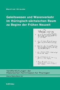 Geleitswesen und Warenverkehr im thüringisch-sächsischen Raum zu Beginn der Frühen Neuzeit