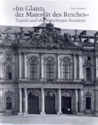 """""""Im Glanz der Majestät des Reiches"""" - Tiepolo und die Würzburger Residenz"""