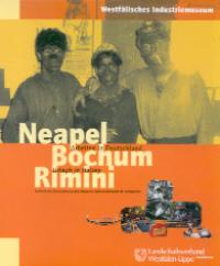 Neapel - Bochum - Rimini. Arbeiten in Deutschland. Urlaub in Italien