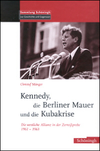 Kennedy, die Berliner Mauer und die Kubakrise