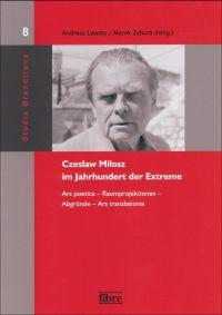 Czesław Miłosz im Jahrhundert der Extreme