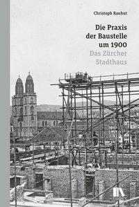 Die Praxis der Baustelle um 1900
