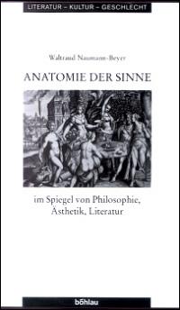 Anatomie der Sinne im Spiegel von Philosophie, Ästhektik, Literatur