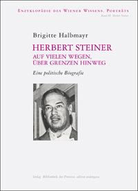 Herbert Steiner. Auf vielen Wegen, über Grenzen hinweg