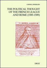 The Political Thought of the French League and Rome 1585-1589