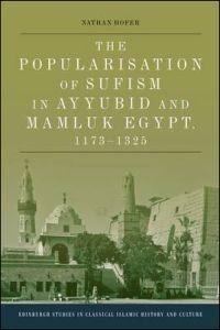 The Popularisation of Sufism in Ayyubid and Mamluk Egypt, 1173-1325