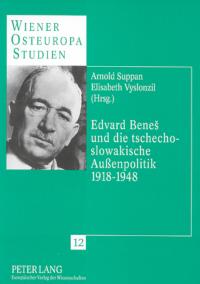 Edvard Beneš und die tschechoslowakische Außenpolitik 1918-1948